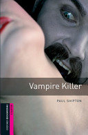 Oxford Bookworms Library: Starter: Vampire Killer
