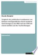 Vergleich der politischen Sozialisation von Kindern und Jugendlichen durch staatliche Einrichtungen in der BRD und der DDR mit einem Ausblick auf die Nachwirkungen