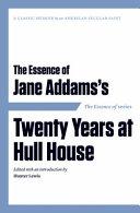 The Essence of Jane Addams's Twenty Years at Hull-House