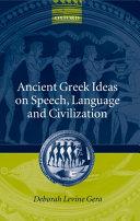 Ancient Greek Ideas on Speech, Language, and Civilization