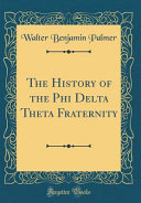 The History of the Phi Delta Theta Fraternity  Classic Reprint