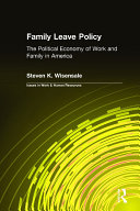 Family Leave Policy: The Political Economy of Work and Family in America Book