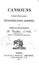 Cansouns Prouvënçales, escapades d'oou supount, vo lésirs de Mesté M. de Truchet. [With the musical notes.]