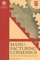 Manufacturing Consensus: The Making of the Swedish Reformist Working Class