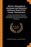 Nelson S Biographical Dictionary And Historical Reference Book Of Erie County Pennsylvania