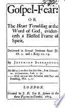 Gospel Fear  or the Heart trembling at the Word of God  evidenceth a blessed frame of spirit  Delivered in several sermons  etc   Edited by Thomas Brookes