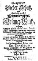 Evangelischer Lieder-Schatz, oder glossirtes grosses Würtemburgisches Gesang-Buch ... in sechs Theilen verfasset. Tl. 1, 2