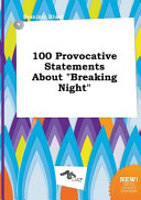 100 Provocative Statements about Breaking Night