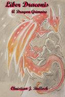 Liber Draconis: A Dragon Grimoire