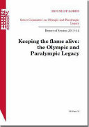 House of Lords   Select Committee on the Olympic and Paralympic Legacy  Keeping the Flame Alive  the Olympic and Paralympic Legacy   HL 78