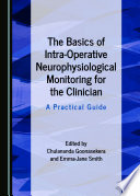 The Basics of Intra Operative Neurophysiological Monitoring for the Clinician