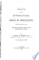 Essays on the Supernatural Origin of Christianity