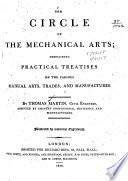 The Circle of the Mechanical Arts, Containing Practical Treatises on the Various Manual Arts, Trades, and Manufactures