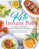 """Keto Instant Pot: 130+ Healthy Low-Carb Recipes for Your Electric Pressure Cooker or Slow Cooker"" by Maria Emmerich"