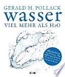 Wasser - viel mehr als H2O  : Bahnbrechende Entdeckung: Das bisher unbekannte Potenzial unseres Lebenselements