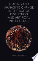 Leading and Managing Change in the Age of Disruption and Artificial Intelligence Book