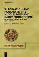 Imagination and Fantasy in the Middle Ages and Early Modern Time