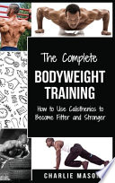 The Complete Bodyweight Training (bodyweight Strength Training Anatomy Bodyweight Scales Bodyweight Training Bodyweight Exercises Bodyweight Workout)