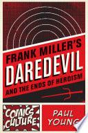 Frank Miller s Daredevil and the Ends of Heroism