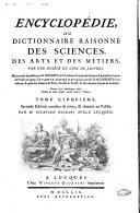 Encyclopédie, ou Dictionnaire raisonné des sciences, des arts et des métiers. Par une société de gens de lettres. Mis en ordre et publié par m. Diderot, ... & quant à la partie mathematique, par m. d'Alembert, ... Tome premier [-dix-septieme]