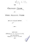 The Changed Cross  and Other Religious Poems   By Lucy P  Wright  Afterwards Hobart Hampden   New and Enlarged Edition
