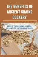The Benefits of Ancient Grains Cookery Book