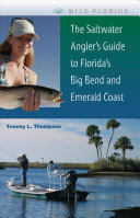 The Saltwater Angler s Guide to Florida s Big Bend and Emerald Coast