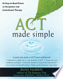 """ACT Made Simple: An Easy-to-read Primer on Acceptance and Commitment Therapy"" by Russ Harris, Steven C. Hayes"