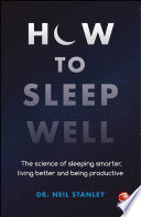 """How to Sleep Well: The Science of Sleeping Smarter, Living Better and Being Productive"" by Neil Stanley"