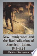 New Immigrants And The Radicalization Of American Labor 1914 1924