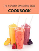 The Healthy Smoothie Bible Cookbook Book