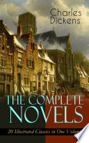 The Complete Novels Of Charles Dickens 20 Illustrated Classics In One Volume