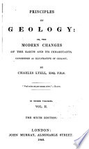 Principles of geology: or, The modern changes of the earth and its inhabitants, considered as illustrative of geology