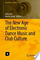 The New Age of Electronic Dance Music and Club Culture