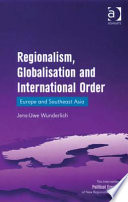 Regionalism Globalisation and International Order Europe and Southeast Asia