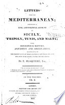 Letters From The Mediterranean Containing A Civil And Political Account Of Sicily Tripoly Tunis And Malta With Biographical Sketches Anecdotes And Observations Illustrative Of The Present State Of Those Countries And Their Relative Situation With Respect To The British Empire