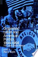 Organized Labor And American Politics 1894 1994