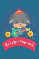 My Ukulele Music Book With Ukulele Cord Chart, Ukulele Tabs For Kids Learning To Play The Ukulele