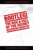 Bootleg! The Rise And Fall Of The Secret Recording Industry