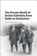 The Private World of Soviet Scientists from Stalin to Gorbachev