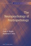 The Neuropsychology of Psychopathology