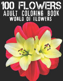 100 Flowers Adult Coloring Book  World Of Flowers