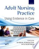 """Adult Nursing Practice: Using Evidence in Care"" by Ian Bullock, Jill Macleod Clark, Joanne Rycroft-Malone"
