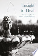 Book cover for Insight to Heal : Co-Creating Beauty amidst Human Suffering