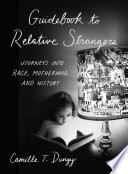 """Guidebook to Relative Strangers: Journeys into Race, Motherhood, and History"" by Camille T. Dungy"