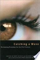 """Catching a Wave: Reclaiming Feminism for the 21st Century"" by Rory Cooke Dicker, Alison Piepmeier, Rory Dicker, Katha Pollitt, Jennifer Baumgardner"
