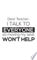 Dear Teacher I Talk To Everyone So Moving My Seat Won't Help