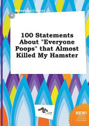 100 Statements about Everyone Poops That Almost Killed My Hamster Book