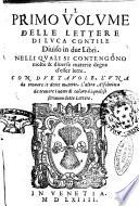 Il primo [- secondo] volume delle lettere di Luca Contile diuiso in due libri. Nelli quali si contengono molte & diuerse materie degne d'essere lette. Con due tauole, l'una da trouare le dette materie. L'altra alfabetica da trouare i nomi di coloro à i quali si scriueno dette lettere