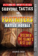 Ultimate Unofficial Survival Tactics for Fortnite Battle Royale: Discover the Island's Best Loot